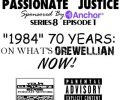 Passionate Justice Podcast        What's Orwellian Now?