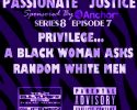 Passionate Justice  PRIVILEGE-A BLACK WOMAN ASKS RANDOM WHITE MEN