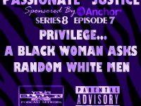 Passionate Justice  PRIVILEGE-A BLACK WOMAN ASKS RANDOM WHITE MEN