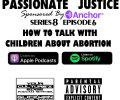 Passionate Justice VIII/6   How to Talk with Kids About Abortion